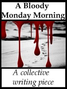 A Bloody Monday Morning